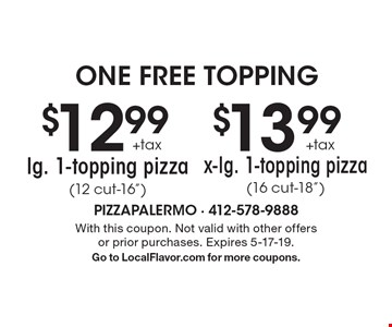 One free topping. $12.99 +tax lg. 1-topping pizza (12 cut-16