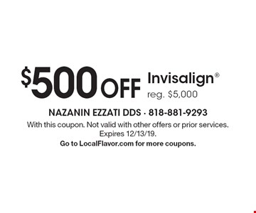 $500 OFF Invisalign® reg. $5,000. With this coupon. Not valid with other offers or prior services. Expires 12/13/19. Go to LocalFlavor.com for more coupons.