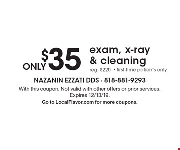 ONLY $35 exam, x-ray & cleaning reg. $220• first-time patients only. With this coupon. Not valid with other offers or prior services. Expires 12/13/19. Go to LocalFlavor.com for more coupons.