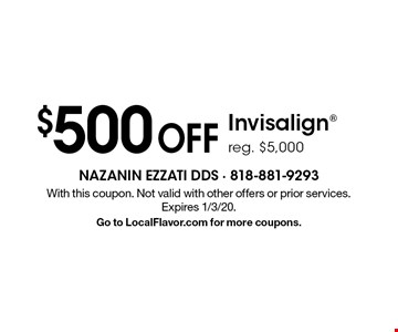 $500 off Invisalign® reg. $5,000. With this coupon. Not valid with other offers or prior services. Expires 1/3/20. Go to LocalFlavor.com for more coupons.