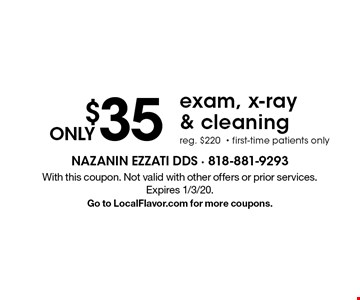 Only $35 exam, x-ray & cleaning reg. $220 first-time patients only. With this coupon. Not valid with other offers or prior services. Expires 1/3/20. Go to LocalFlavor.com for more coupons.