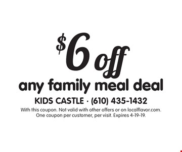 $6 off any family meal deal. With this coupon. Not valid with other offers or on localflavor.com. One coupon per customer, per visit. Expires 4-19-19.