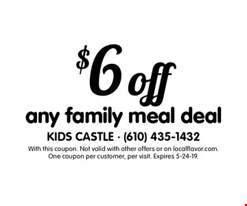 $6offany family meal deal. With this coupon. Not valid with other offers or on localflavor.com. One coupon per customer, per visit. Expires 5-24-19.