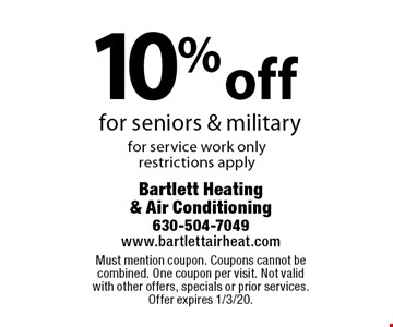 10% off for seniors & military for service work only restrictions apply. Must mention coupon. Coupons cannot be combined. One coupon per visit. Not valid with other offers, specials or prior services. Offer expires 1/3/20.