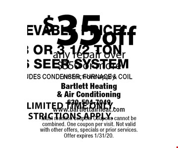 $35 off any repair over $350 or more. Restrictions apply. Must mention coupon. Coupons cannot be combined. One coupon per visit. Not valid with other offers, specials or prior services. Offer expires 1/31/20.