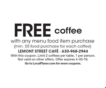 Free coffee with any menu food item purchase (min. $5 food purchase for each coffee). With this coupon. Limit 2 coffees per table, 1 per person. Not valid on other offers. Offer expires 4-30-19. Go to LocalFlavor.com for more coupons.