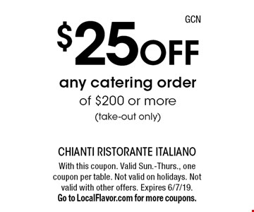 $25 off any catering order of $200 or more (take-out only). With this coupon. Valid Sun.-Thurs., one coupon per table. Not valid on holidays. Not valid with other offers. Expires 6/7/19. Go to LocalFlavor.com for more coupons.