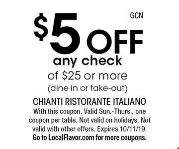 $5 off any check of $25 or more (dine in or take-out). With this coupon. Valid Sun.-Thurs., one coupon per table. Not valid on holidays. Not valid with other offers. Expires 10/11/19. Go to LocalFlavor.com for more coupons.