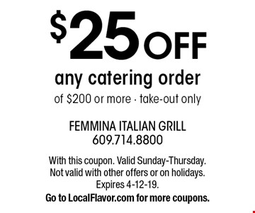 $25 OFF any catering order of $200 or more - take-out only. With this coupon. Valid Sunday-Thursday. Not valid with other offers or on holidays. Expires 4-12-19. Go to LocalFlavor.com for more coupons.