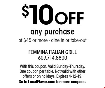 $10 OFF any purchase of $45 or more - dine in or take-out. With this coupon. Valid Sunday-Thursday. One coupon per table. Not valid with other offers or on holidays. Expires 4-12-19. Go to LocalFlavor.com for more coupons.