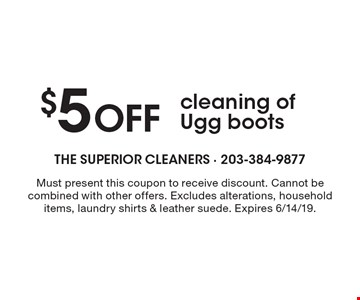 $5 OFF cleaning of Ugg boots. Must present this coupon to receive discount. Cannot be combined with other offers. Excludes alterations, household items, laundry shirts & leather suede. Expires 6/14/19.