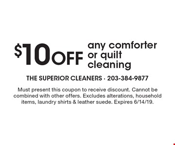 $10 OFF any comforter or quilt cleaning. Must present this coupon to receive discount. Cannot be combined with other offers. Excludes alterations, household items, laundry shirts & leather suede. Expires 6/14/19.