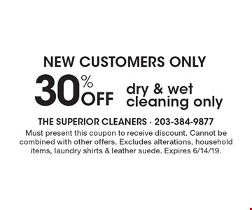 NEW CUSTOMERS ONLY 30% Off dry & wet cleaning only. Must present this coupon to receive discount. Cannot be combined with other offers. Excludes alterations, household items, laundry shirts & leather suede. Expires 6/14/19.