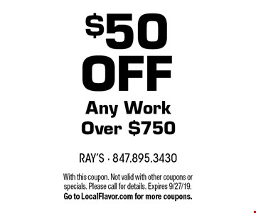 $50OFF Any Work Over $750. With this coupon. Not valid with other coupons or specials. Please call for details. Expires 9/27/19. Go to LocalFlavor.com for more coupons.