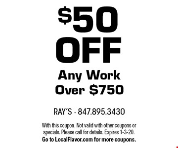 $50 off any work over $750. With this coupon. Not valid with other coupons or specials. Please call for details. Expires 1-3-20. Go to LocalFlavor.com for more coupons.