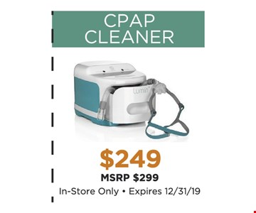 CPAP Cleaner $249. In-store only. Expires12/31/19