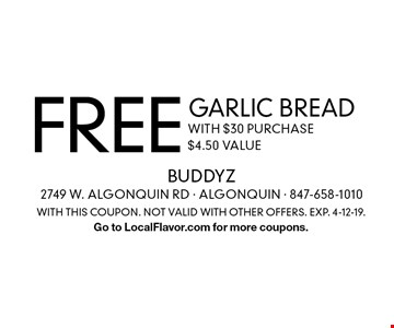 Free garlic bread with $30 purchase $4.50 value. With this coupon. Not valid with other offers. Exp. 4-12-19. Go to LocalFlavor.com for more coupons.