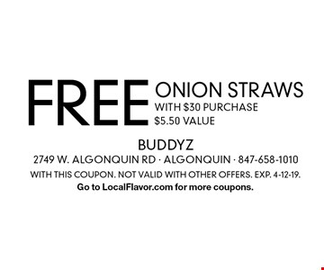 Free onion straws with $30 purchase $5.50 value. With this coupon. Not valid with other offers. Exp. 4-12-19. Go to LocalFlavor.com for more coupons.