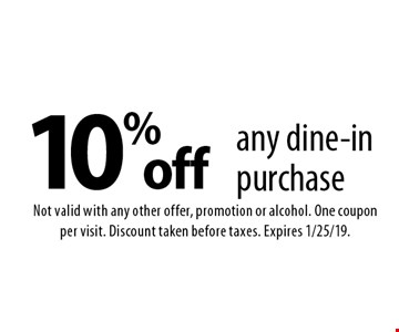 10% off any dine-in purchase. Not valid with any other offer, promotion or alcohol. One coupon per visit. Discount taken before taxes. Expires 1/25/19.