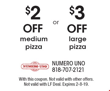 $2 OFF medium pizza. $3 OFF large pizza.  With this coupon. Not valid with other offers. Not valid with LF Deal. Expires 2-8-19.