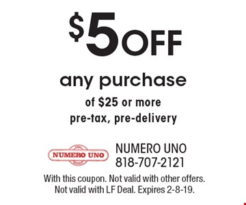 $5 Off any purchase of $25 or more pre-tax, pre-delivery. With this coupon. Not valid with other offers. Not valid with LF Deal. Expires 2-8-19.