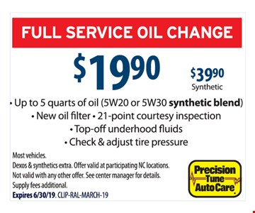 Full service oil change $19.90. Up to 5 quarts of oil (5W20 or 5W30 synthetic blend) - New oil filter - 21-point courtesy inspection - Top-off underhood fluids - Check & adjust tire pressure. Most vehicles. Dexos & synthetics extra. Offer valid at participating NC locations. Cannot be combined with any other offer. See center manager for details. Supply fees additional. Expires06/30/19. CLIP-RAL-MARCH-19