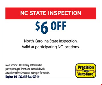 $6 off NC state inspection. Valid at participating NC locations. Most vehicles. OBDII only. Offer valid at participating NC locations. Not valid with any other offer. See center manager for details. Expires 1/31/20.