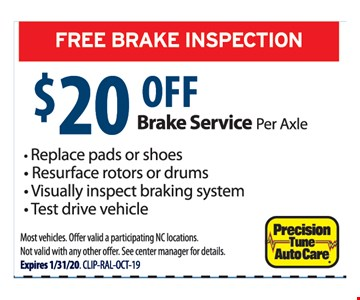 $20 Off brake service per axle. Replace pads or shoes, resurface rotors or drums, visually inspect braking system, test drive vehicle. Most vehicles. Offer valid a participating NC locations. Not valid with any other offer. See center manager for details. Expires 1/31/20.