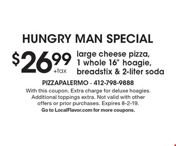 Hungry Man Special $26.99+taxlarge cheese pizza, 1 whole 16