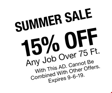 SUMMER 15% Any Job Over 75 Ft.With This AD. Cannot Be Combined With Other Offers.Expires 9-6-19..