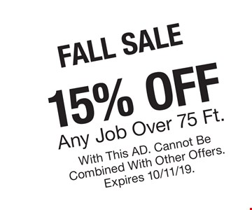 Fall sale 15% any job over 75 ft. With this ad. Cannot be combined with other offers. Expires 10/11/19.