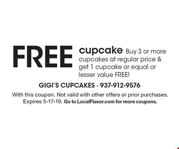 FREE cupcake. Buy 3 or more cupcakes at regular price & get 1 cupcake or equal or lesser value FREE!. With this coupon. Not valid with other offers or prior purchases. Expires 5-17-19. Go to LocalFlavor.com for more coupons.