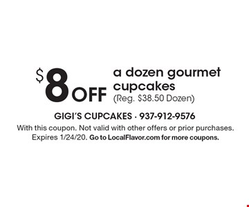 $8 off a dozen gourmet cupcakes (Reg. $38.50 Dozen). With this coupon. Not valid with other offers or prior purchases. Expires 1/24/20. Go to LocalFlavor.com for more coupons.