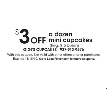 $3 Off a dozen mini cupcakes (Reg. $15 Dozen). With this coupon. Not valid with other offers or prior purchases. Expires 11/15/19. Go to LocalFlavor.com for more coupons.