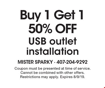 Buy 1 Get 1 50% OFF USB outlet installation. Coupon must be presented at time of service. Cannot be combined with other offers. Restrictions may apply. Expires 8/9/19.