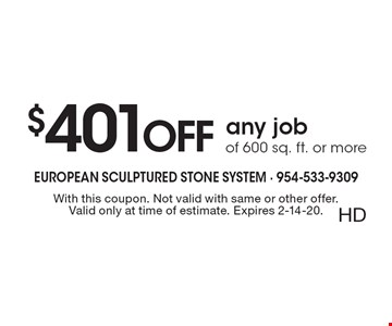 $401 OFF any job of 600 sq. ft. or more. With this coupon. Not valid with same or other offer. Valid only at time of estimate. Expires 2-14-20. HD