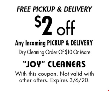 Free Pickup & Delivery $2 off Any Incoming. PICKUP & DELIVERY. Dry Cleaning Order Of $10 Or More. With this coupon. Not valid with other offers. Expires 6/7/19.