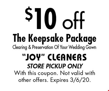 $10 off The Keepsake Package. Clearing & Preservation Of Your Wedding Gown. store pickup only With this coupon. Not valid with other offers. Expires 6/7/19.