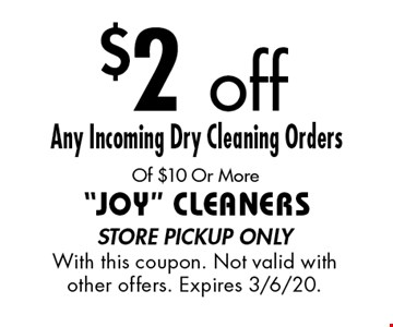 $2 off Any Incoming Dry Cleaning Orders Of $10 Or More. Store pickup only. With this coupon. Not valid with other offers. Expires 6/7/19.