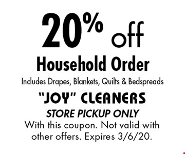 20% off Household. Order Includes Drapes, Blankets, Quilts & Bedspreads. store pickup only With this coupon. Not valid with other offers. Expires 6/7/19.