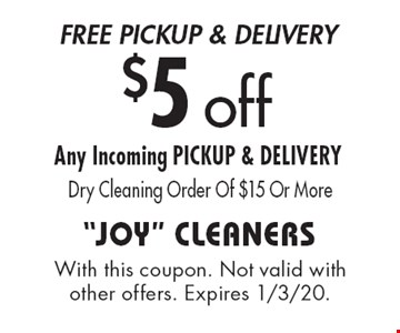Free Pickup & Delivery $5 off Any Incoming PICKUP & DELIVERY Dry Cleaning Order Of $15 Or More. With this coupon. Not valid with other offers. Expires 1/3/20.