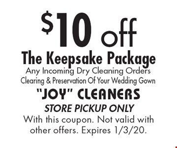 $10 off The Keepsake Package Any Incoming Dry Cleaning Orders Clearing & Preservation Of Your Wedding Gown. Store pickup only With this coupon. Not valid with other offers. Expires 1/3/20.