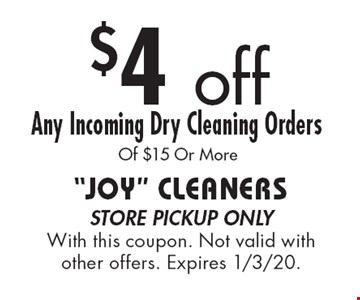 $4 off Any Incoming Dry Cleaning Orders Of $15 Or More. Store pickup only With this coupon. Not valid with other offers. Expires 1/3/20.
