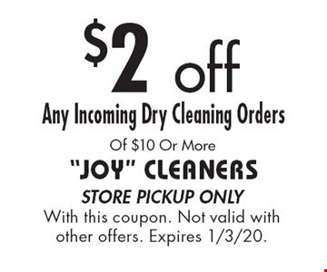$2 off Any Incoming Dry Cleaning Orders Of $10 Or More. Store pickup only With this coupon. Not valid with other offers. Expires 1/3/20.
