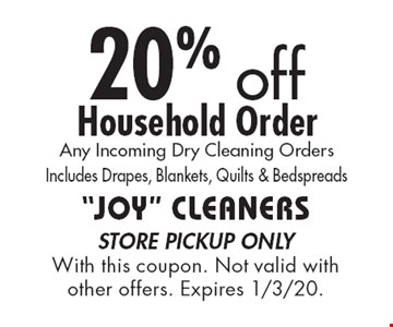 20% off Household Order Any Incoming Dry Cleaning Orders Includes Drapes, Blankets, Quilts & Bedspreads. Store pickup only With this coupon. Not valid with other offers. Expires 1/3/20.