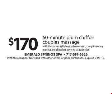 $170 60-minute plum chiffon couples massage with Himalayan salt stone enhancement, complimentary mimosa and chocolate covered strawberries. With this coupon. Not valid with other offers or prior purchases. Expires 2-28-19.
