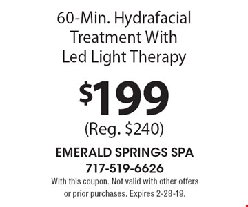 $199 (Reg. $240) 60-Min. Hydrafacial Treatment With Led Light Therapy. With this coupon. Not valid with other offers or prior purchases. Expires 2-28-19.