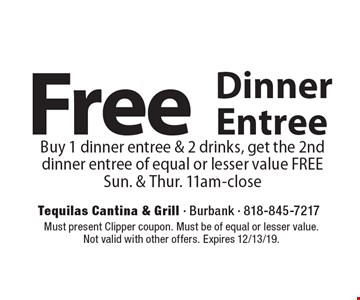 Free Dinner Entree. Buy 1 dinner entree & 2 drinks, get the 2nd dinner entree of equal or lesser value FREESun. & Thur. 11am-close. Must present Clipper coupon. Must be of equal or lesser value. Not valid with other offers. Expires 12/13/19.
