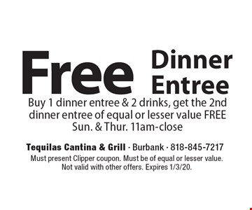 Free Dinner Entree. Buy 1 dinner entree & 2 drinks, get the 2nd dinner entree of equal or lesser value FREE. Sun. & Thur. 11am-close. Must present Clipper coupon. Must be of equal or lesser value. Not valid with other offers. Expires 1/3/20.