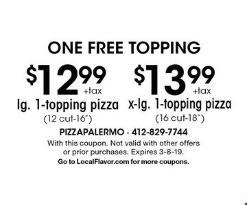 one free topping $13.99+tax x-lg. 1-topping pizza (16 cut-18